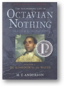 The Astonishing Life of Octavian Nothing, Traitor to the Nation, Volume II, The Kingdom on the Waves by M.T. Anderson, 2008.