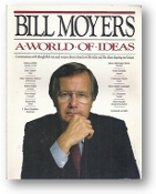 A World of Ideas, conversations with thoughtful men and women about American life today and the ideas shaping our future by Bill Moyers, 1989