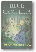 The Blue Camellia by Frances Parkinson Keyes, 1957