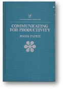 Communicating for Productivity, Continuing Management Education Series by D'Aprix, 1982
