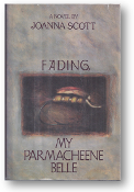 Fading, My Parmacheene Belle, a novel by Joanna Scott, 1987