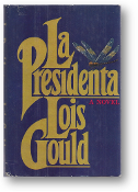 La Presidenta, a novel by Lois Gould, 1981