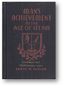 Man's Achievement to the Age of Steam by Edwin W. Pahlow, 1934