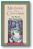 Medicine of the Cherokee, the right way of relationship by J.T. & Michael Garrett, 1996