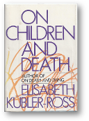 On Children and Death by Elisabeth Kubler-Ross, 1983